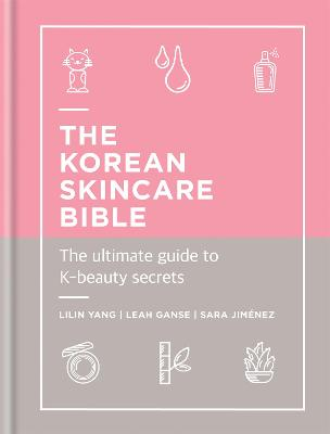 The Korean Skincare Bible: The Ultimate Guide to K-beauty by Lilin Yang