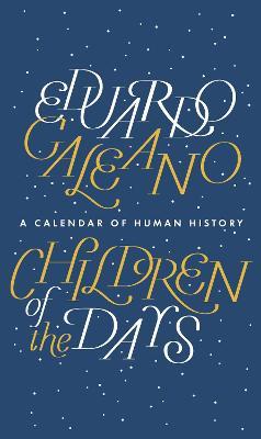 Children of the Days: A Calendar of Human History by Eduardo Galeano