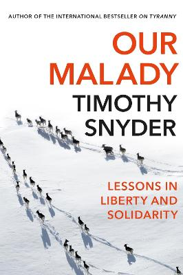 Our Malady: Lessons in Liberty and Solidarity by Timothy Snyder