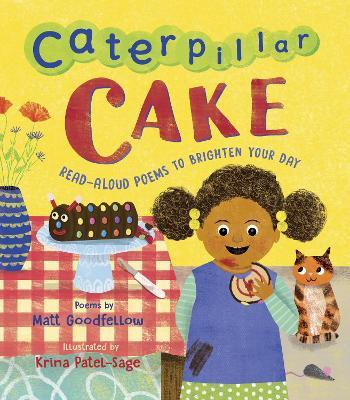 Caterpillar Cake: Read-Aloud Poems to Brighten Your Day by Matt Goodfellow