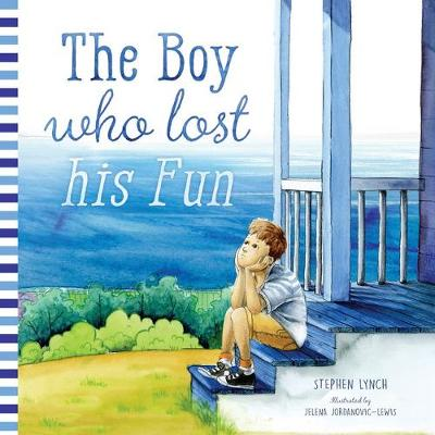 The Boy Who Lost His Fun by Stephen Lynch and Illust. by Jelena Jordanovic-Lewis