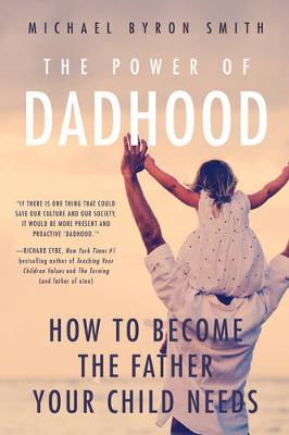 The Power of Dadhood by Michael Byron Smith
