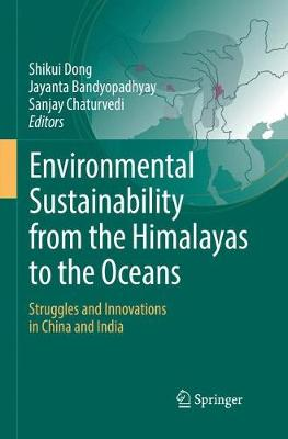 Environmental Sustainability from the Himalayas to the Oceans: Struggles and Innovations in China and India by Shikui Dong