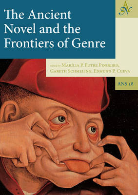 The Ancient Novel and the Frontiers of Genre by Marilia P. Futre Pinheiro
