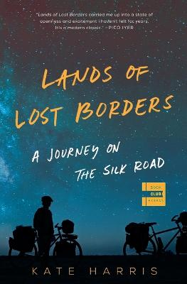 Lands of Lost Borders: A Journey on the Silk Road by Kate Harris