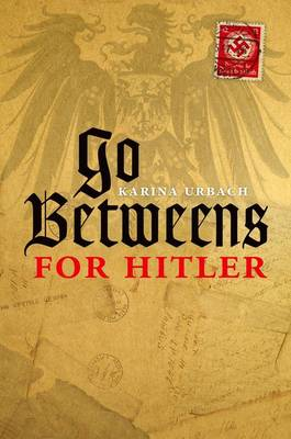 Go-Betweens for Hitler by Karina Urbach