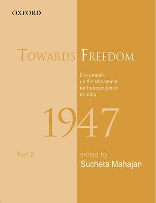 Towards Freedom: Documents on the Movement for Independence in India, 1947, Part 2 by Sucheta Mahajan