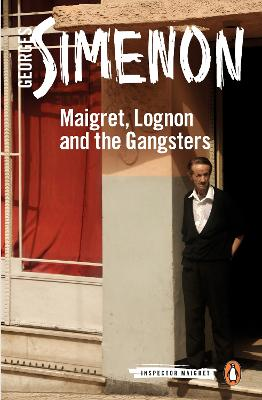 Maigret, Lognon and the Gangsters: Inspector Maigret #39 by Georges Simenon