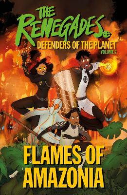 The Renegades Flames of Amazonia: Defenders of the Planet by Jeremy Brown