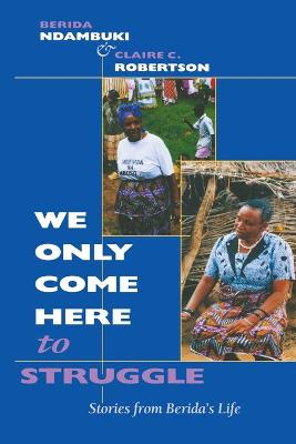 We Only Come Here to Struggle by Berida Ndambuki