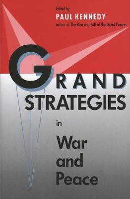 Grand Strategies in War and Peace by Paul Kennedy