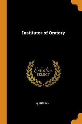 Institutes of Oratory by Quintilian