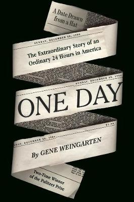 One Day: The Extraordinary Story of an Ordinary 24 Hours in America by Gene Weingarten