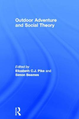 Outdoor Adventure and Social Theory by Elizabeth C.J. Pike