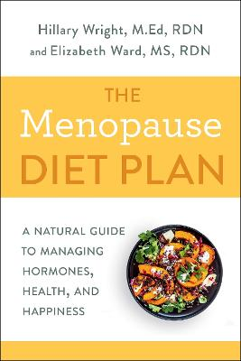 Menopause Diet Plan: A Complete Guide to Managing Hormones, Health, and Happiness by Hillary Wright