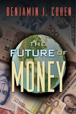 The Future of Money by Benjamin J. Cohen