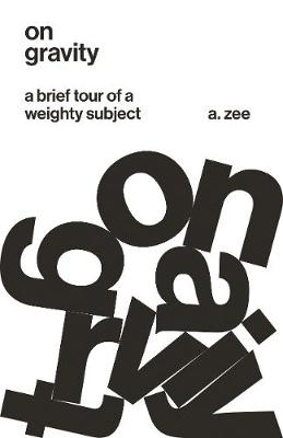 On Gravity: A Brief Tour of a Weighty Subject by A. Zee