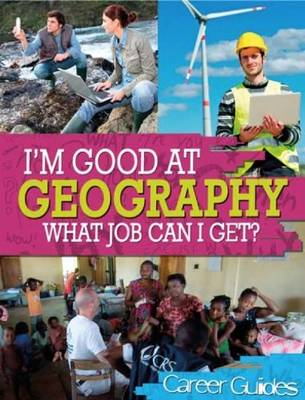 I'm Good at Geography What Job Can I Get? by Kelly Davis