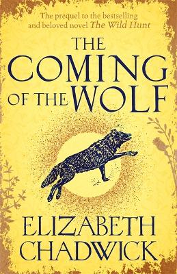 The Coming of the Wolf: The Wild Hunt series prequel by Elizabeth Chadwick