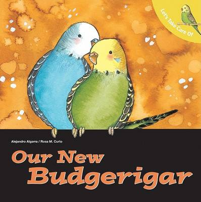 Let's Take Care of Our New Budgerigar by Alejandro Algarra