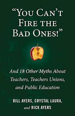 You Can't Fire the Bad Ones! by William Ayers