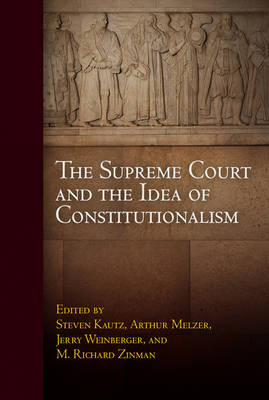 Supreme Court and the Idea of Constitutionalism by Steven J. Kautz