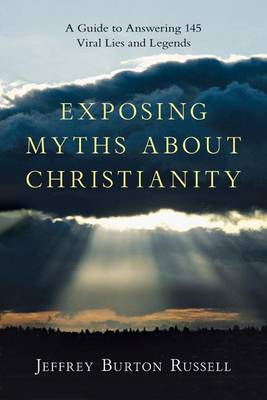 Exposing Myths about Christianity by Jeffrey Burton Russell