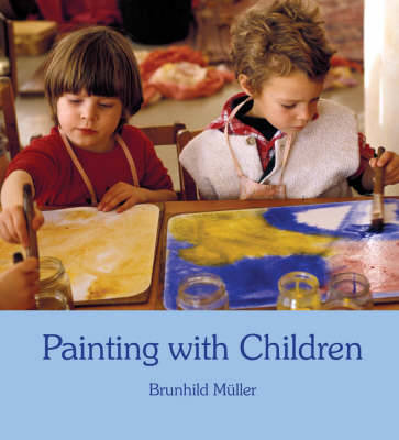 Painting With Children: Colour and Child Development by Brunhild Muller