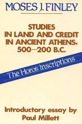 Studies in Land and Credit in Ancient Athens, 500-200 B.C. by Moses I. Finley