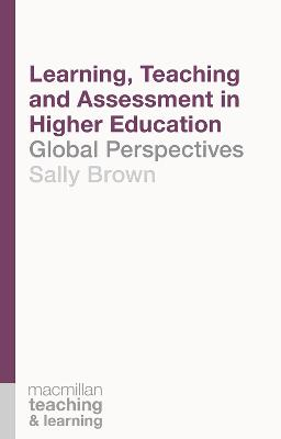 Learning, Teaching and Assessment in Higher Education by Sally Brown