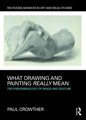 What Drawing and Painting Really Mean by Paul Crowther