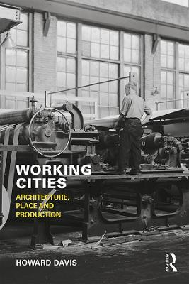 Working Cities: Architecture, Place and Production book