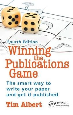 Winning the Publications Game: The smart way to write your paper and get it published, Fourth Edition by Tim Albert