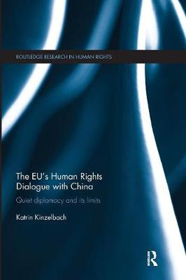 The EU's Human Rights Dialogue with China: Quiet Diplomacy and its Limits book