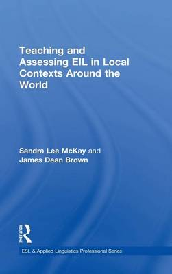 Teaching and Assessing EIL in Local Contexts Around the World book