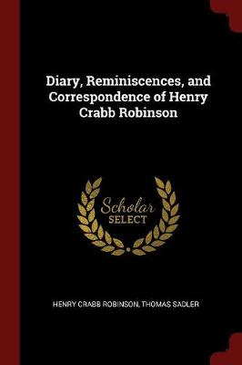 Diary, Reminiscences, and Correspondence of Henry Crabb Robinson by Henry Crabb Robinson