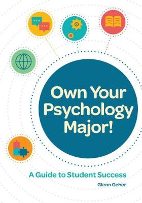 Own Your Psychology Major!: A Guide to Student Success by Glenn Geher