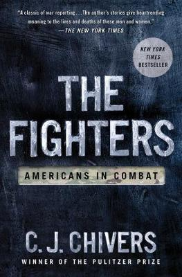 The Fighters: Americans In Combat by C. J. Chivers