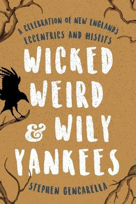 Wicked Weird & Wily Yankees by Stephen Gencarella