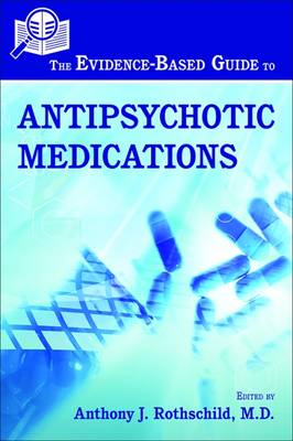 Evidence-Based Guide to Antipsychotic Medications by Anthony J. Rothschild