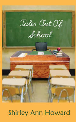 Tales Out of School by Shirley Ann Howard
