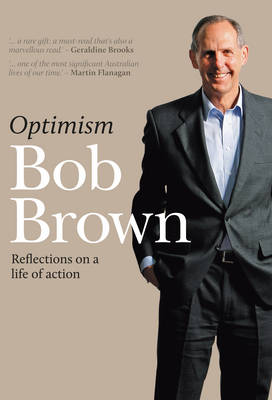 Optimism : Reflections on a Life of Action by Bob Brown