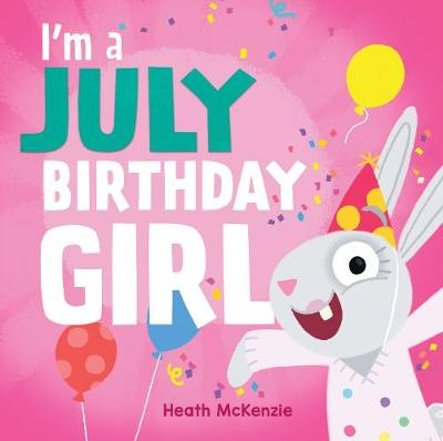 I'm a July Birthday Girl by Heath McKenzie