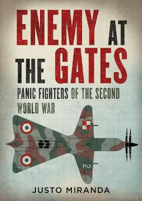 Enemy at the Gates: Panic Fighters of the Second World War by Justo Miranda