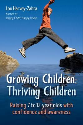 Growing Children, Thriving Children: Raising 7 to 12 Year Olds With Confidence and Awareness by Lou Harvey-Zahra