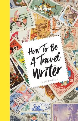 How to be a Travel Writer by Lonely Planet