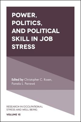 Power, Politics, and Political Skill in Job Stress by Christopher C. Rosen