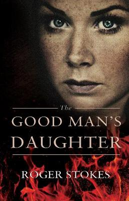 The Good Man's Daughter by Roger Stokes
