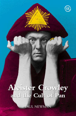 Aleister Crowley and the Cult of Pan by Paul Newman