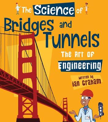 The Science of Bridges & Tunnels: The Art of Engineering by Ian Graham